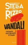 Vandali: L'assalto alle bellezze d'Italia - Gian Antonio Stella, Sergio Rizzo