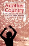 Another Country: Encounters with the Red Rock Deserts - John A. Murray