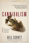 Cannibalism: A Perfectly Natural History - Bill Schutt