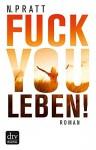 Fuck you Leben!: Roman - Non Pratt, Anja Galic