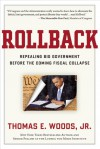 Rollback: Repealing Big Government Before the Coming Fiscal Collapse - Thomas E. Woods Jr.