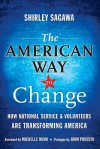 The American Way to Change: How National Service and Volunteers Are Transforming America - Shirley Sagawa