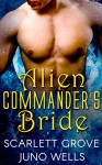 Alien Commander's Bride - Scarlett Grove, Juno Wells