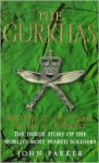 The Gurkhas: The Inside Story of the World's Most Feared Soldiers - John Parker