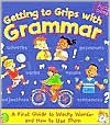 Getting to Grips with Grammar: A First Guide to Wacky Words-And How to Use Them - Martin H. Manser, Alice Grandison, Joanna Callihan, Jan Smith, Fiona Grant