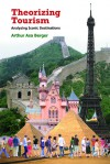Theorizing Tourism: Analyzing Iconic Destinations - Arthur Asa Berger