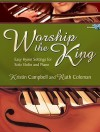 Worship the King: Easy Hymn Settings for Solo Violin and Piano - Kristin Campbell, Ruth Coleman
