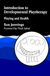Introduction To Developmental Playtherapy: Playing And Health - Sue Jennings