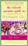 The Eclectic Gourmet Guide to Washington, D.C. - Eve Zibart