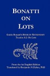 Bonatti on Lots: Guido Bonatti's Book of Astronomy Treatise 8.2: On Lots - Guido Bonatti, Benjamin N. Dykes