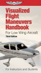 Visualized Flight Maneuvers Handbook for Low Wing Aircraft: For Instructors and Students - ASA Test Prep Board
