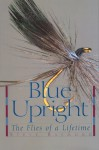 Blue Upright: The Flies of a Lifetime - Steve Raymond