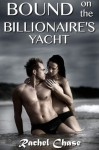 Bound on the Billionaire's Yacht (BDSM Erotic Romance) (Bound to the Billionaire) - Rachel Chase