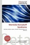 Wernicke-Korsakoff Syndrome - Lambert M. Surhone, Susan F. Marseken