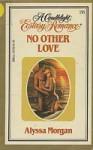 No Other Love (Candlelight Ecstasy Romance, #191) - Alyssa Morgan, Alice Morgan