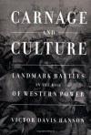 Carnage and Culture: Landmark Battles in the Rise of Western Power - Victor Davis Hanson