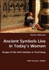 Ancient Symbols Live in Today's Women - Images of the Dark Goddess in Psychology - Karen Hansen