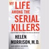My Life Among the Serial Killers: Inside the Minds of the World's Most Notorious Murderers - Helen Morrison, Harold Goldberg, Helen Morrison, HarperAudio