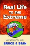 Real Life to the Extreme: Finding God's Will for Your Life - Bruce Bickel, Stan Jantz