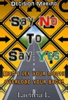 Decision making guide: Say No to Say Yes: Don't let your mouth overload your back! (Decision Making, Problem solving, Better choice, Say no, Power of no, Positive No, Be confident) - Laeticia L.