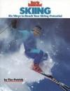 Skiing: Six Ways to Reach Your Skiing Potential - Tim Petrick, Heinz Kluetmeier, Kim Petrick