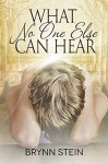 What No One Else Can Hear - Brynn Stein