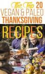 The Top 20 Vegan and Paleo Thanksgiving Recipes - E.L. Thames