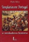 Templários em Portugal: A Verdadeira História - Pedro Silva