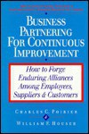 Business Partnering for Continuous Improvement: Forging Enduring Alliances Among Employees, Suppliers and Customers - Charles C. Poirier, William F. Houser