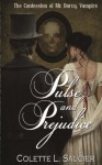 Pulse and Prejudice: The Confession of Mr. Darcy, Vampire (Volume 1) - Colette L. Saucier, Gabrielle Renée LeBlanc, Dawné Dominique
