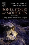 """Bones, Stones and Molecules: """"Out of Africa"""" and Human Origins - David Cameron, Colin Groves"""