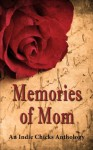Memories of Mom - Faith Mortimer, Gerry McCullough, Cheryl Shireman, N. Gemini Sasson, Anna Elliott, Terri Giuliano-Long, Lia Fairchild, Louise Voss, Linda Welch, Georgina Young-Ellis