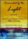 Reconciled by the Light Book II - Spirit Messages from a Teen Suicide: Adventures of a Psychic Medium - Ron Pappalardo
