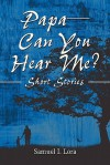 Papa-Can You Hear Me?: Short Stories - Samuel L. Lora