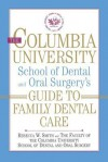 The Columbia University School of Dental and Oral Surgery's Guide to Family Dental Care - Rebecca Smith