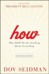 How: Why How We Do Anything Means Everything - Dov Seidman, Bill Clinton