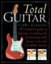 Total Guitar: The Complete Guide to Playing, Recording and Performing Every Guitar Style with Over 1000 Chords - Terry Burrows