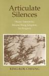 Articulate Silences: Hisaye Yamamoto, Maxine Hong Kingston, Joy Kogawa - King-Kok Cheung