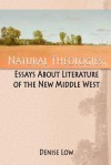 Natural Theologies: Essays about Literature of the New Middle West - Denise Low