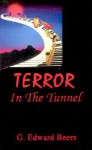 Terror in the Tunnel - G. Edward Beers
