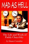 Mad As Hell - The Life and Work of Paddy Chayefsky - Shaun Considine