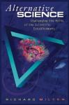 Alternative Science: Challenging the Myths of the Scientific Establishment - Richard Milton