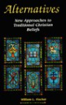 Alternatives: New Approaches To Traditional Christian Beliefs - William L. Fischer