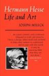 Hermann Hesse: Life and Art - Joseph Mileck