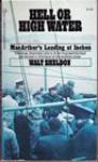 Hell or High Water; MacArthur's Landing at Inchon - Walter J. Sheldon