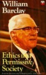 Ethics in a Permissive Society - William Barclay