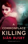 A Commonplace Killing: A Novel - Siân Busby
