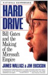 Hard Drive: Bill Gates and the Making of the Microsoft Empire - James Wallace, Jim Erickson