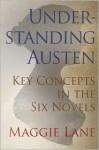 Understanding Austen: Key Concepts in the Six Novels - Maggie Lane