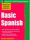 Practice Makes Perfect Basic Spanish - Dorothy Richmond